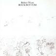 Robert Wyatt / [2] Rock Bottom