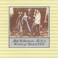 Rick Wakeman / [01] The Six Wives Of Henry VIII